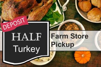 HALF TURKEY - - deposit - - Farm Store Pick-up
