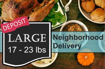 LARGE WHOLE TURKEY - - deposit - - Neighborhood Delivery
