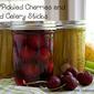 Tart Pickled Cherries and Pickled Celery Sticks