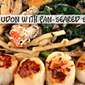 Black Pepper Seafood Udon with pan-seared scallops