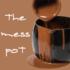 The Mess Pot