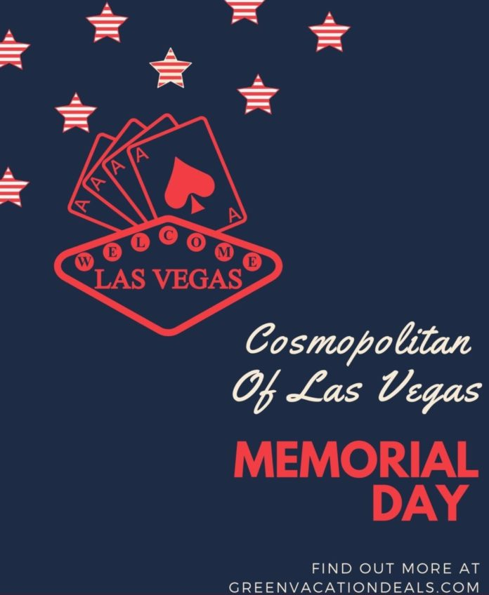 How to save money when spending Memorial Day 2021 at the Cosmopolitan Las Vegas