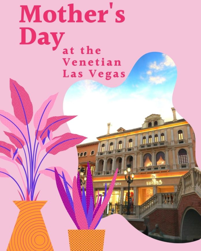 How to celebrate Mother's Day at the Venetian in Las Vegas including how to save money on nightly rates