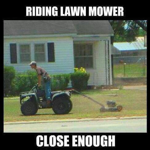 Lawn Mowing Meme Subcategory: You Might Be A Redneck meme Look, in this great meme you see that with only a 4-wheeler and a push mower. You can make your own riding lawn mower, but probably shouldn't.