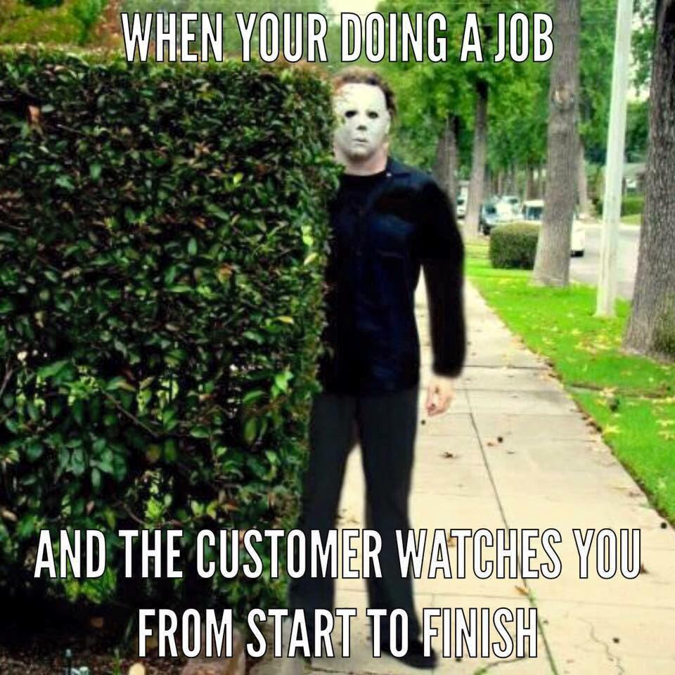 Lawn Mowing Meme Subcategory: Jason Meme No matter the job, it can always be an awkward experience when the homeowner, or even your boss just stands there watching you work! In my experience, the worst is when you are working for a client in their home. Don't ask!