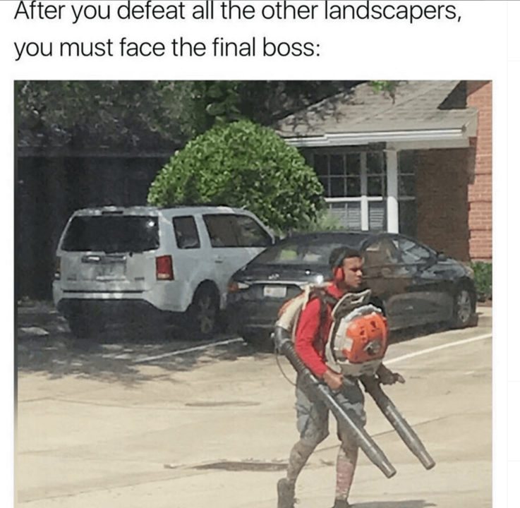 Lawn Care Meme  This man shows pure dedication to the hustle, and has been branded as a hero among the many landscapers in this nation. Many can pick up a leaf blower and blow leaves, few have this much dedication.
