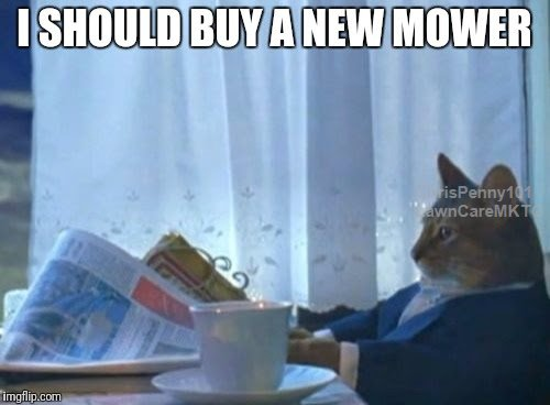 Lawn Mower Meme  Buying a new mower in time for spring, is something we can all relates to1 The Cat just adds to the creativity of the meme.