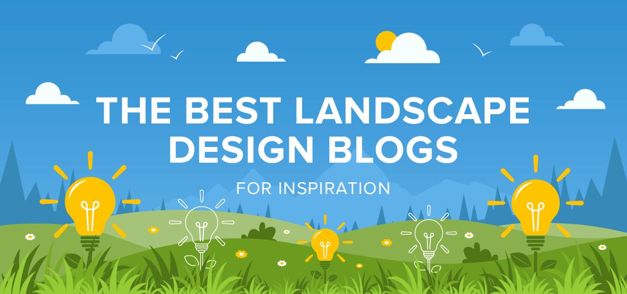 35 Best Landscape Design Blogs To Find Your Inspiration 2020