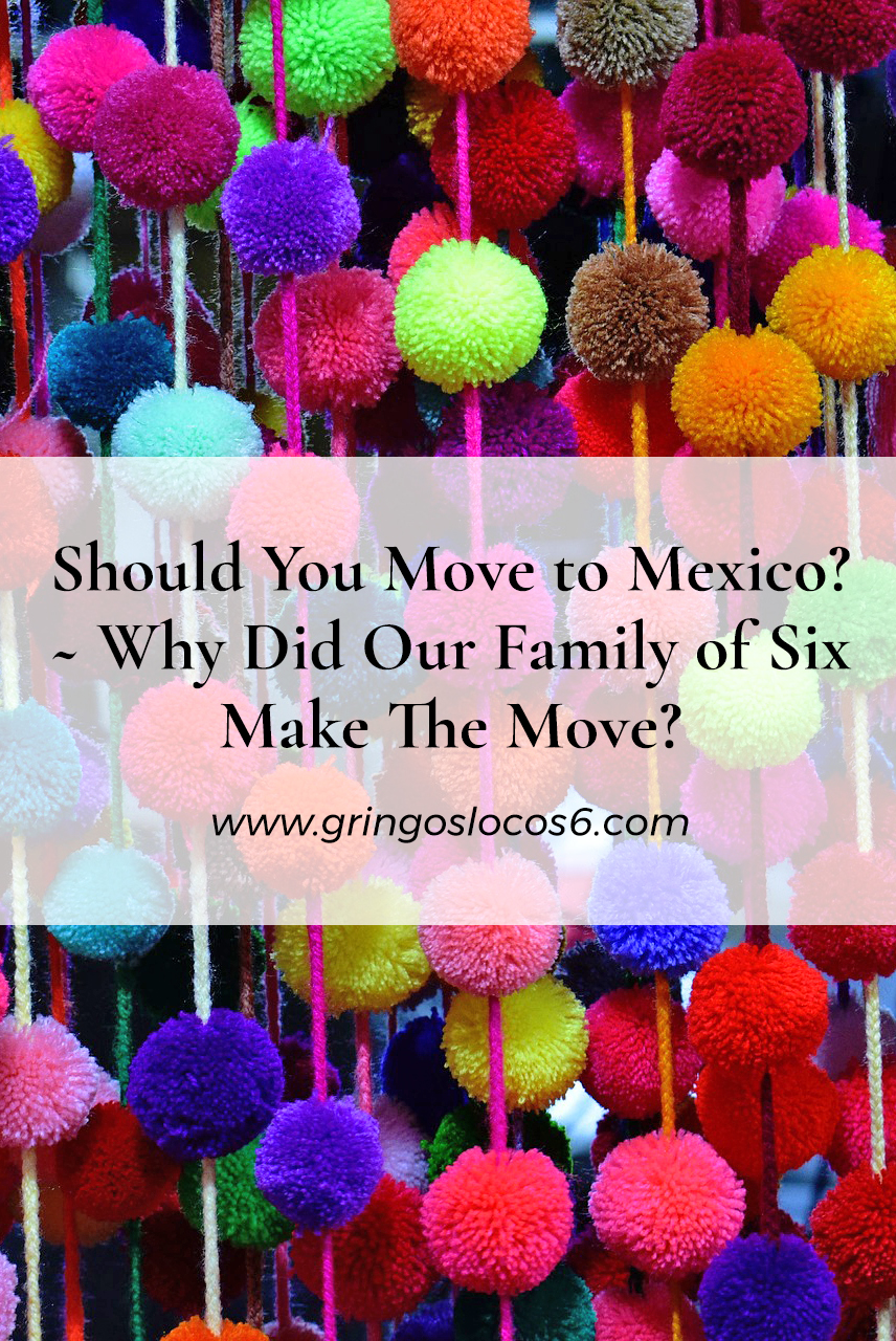 In October of 2013, my husband and I made the move to Mexico with our four children. How did we make the decision to move? Read part one of our story.