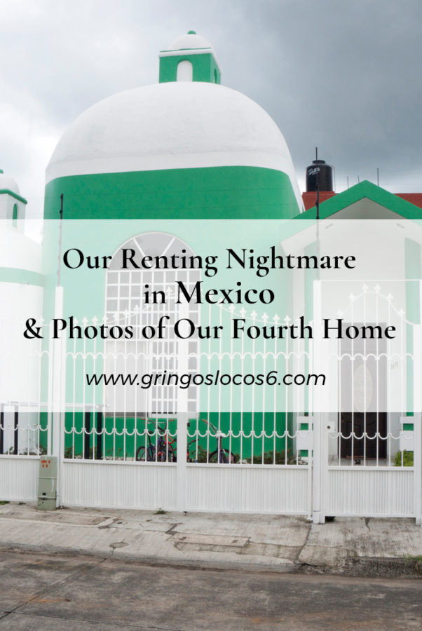 Our Renting Nightmare in Mexico - And Photos of Our Fourth Home