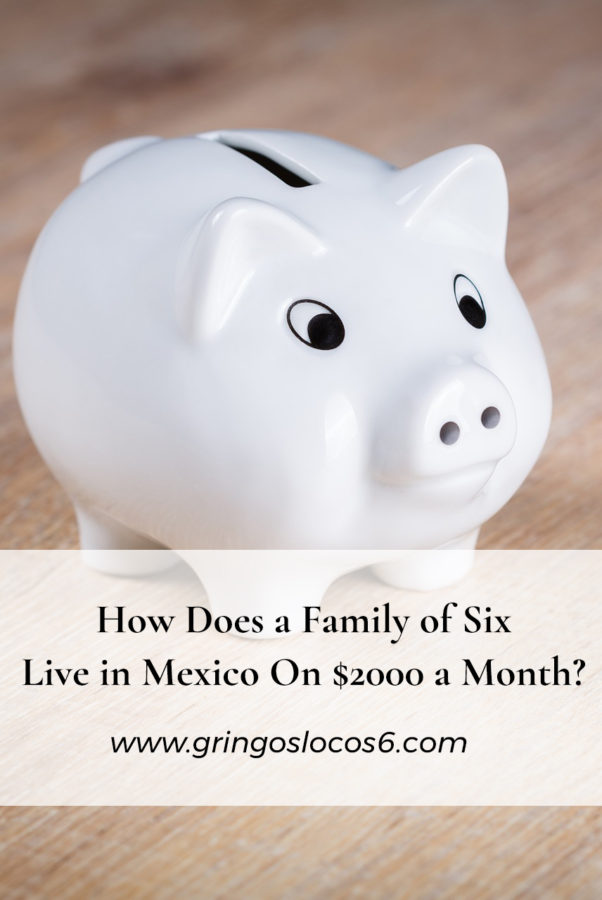 How Does a Family of Six Live in Mexico On $2000 a Month