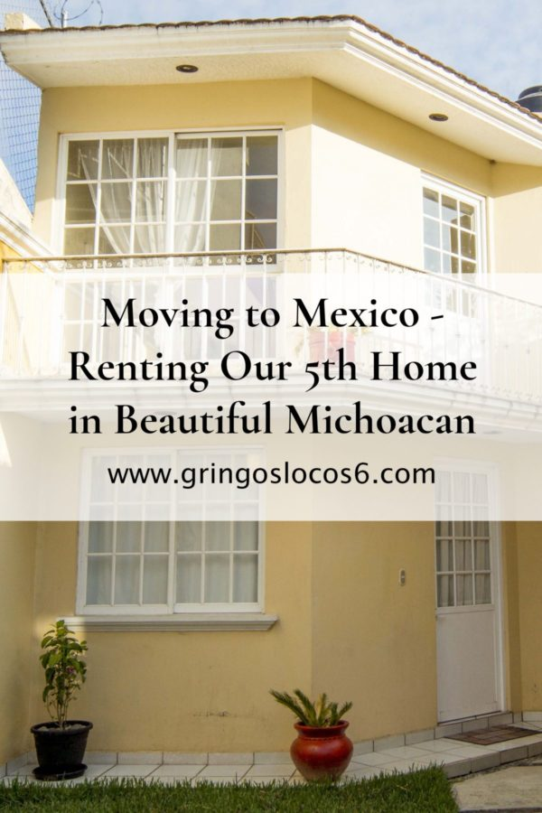 Moving to Mexico - Renting Our 5th Home in Beautiful Michoacan