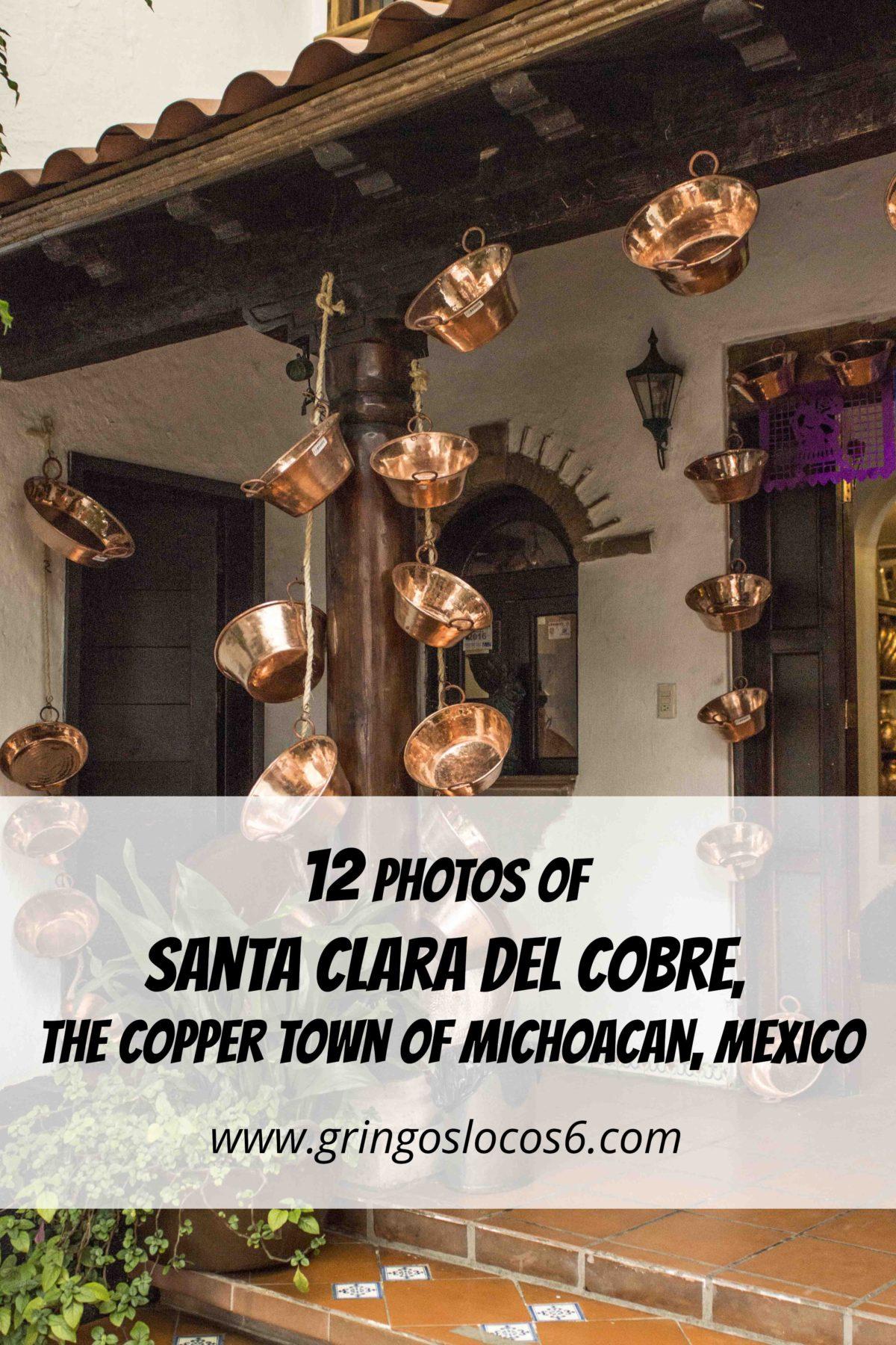Santa Clara del Cobre is a small town in Michoacan, Mexico that is famous for copper, (cobre means copper).