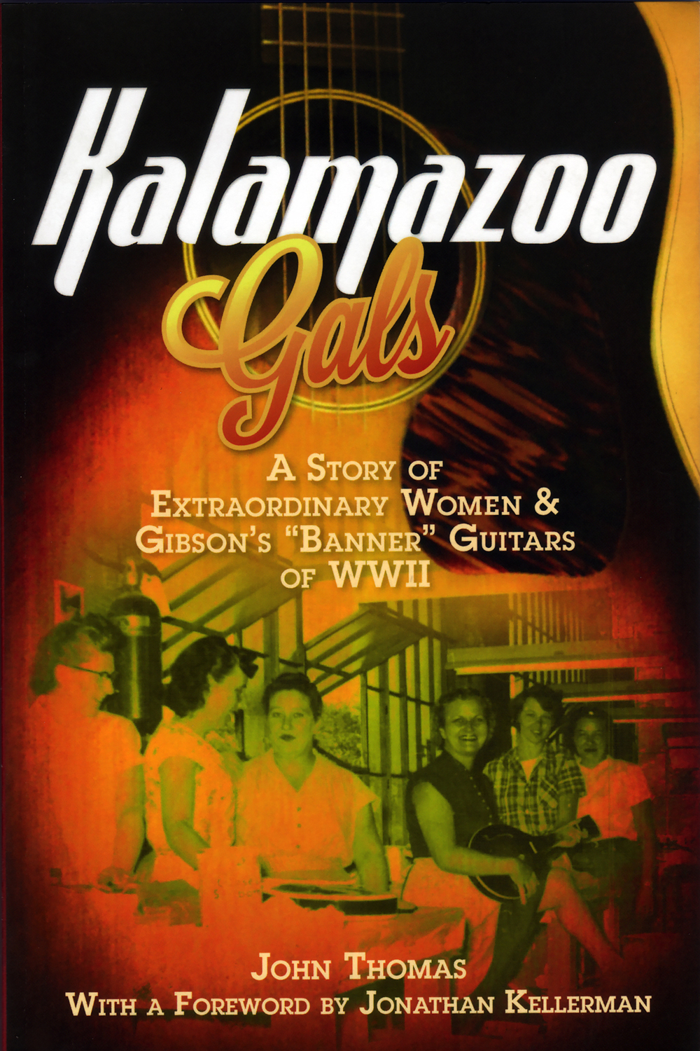 Kalamazoo Gals: A Story of Extraordinary Women & Gibson's 'Banner' Guitars of WWII