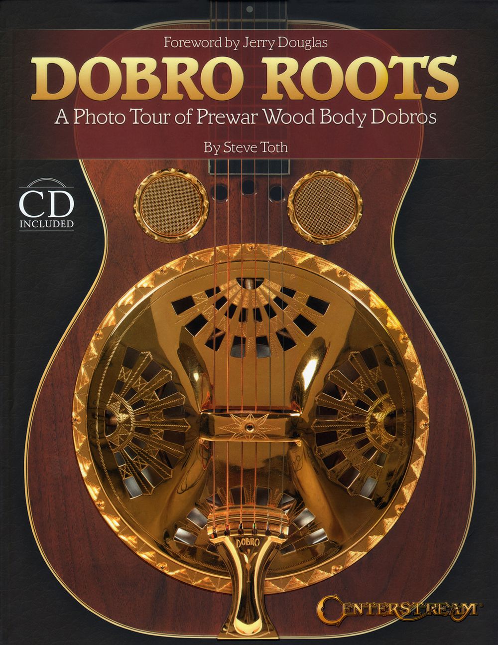Dobro Roots - A Photo Tour of Prewar Wood Body Dobros (with CD)