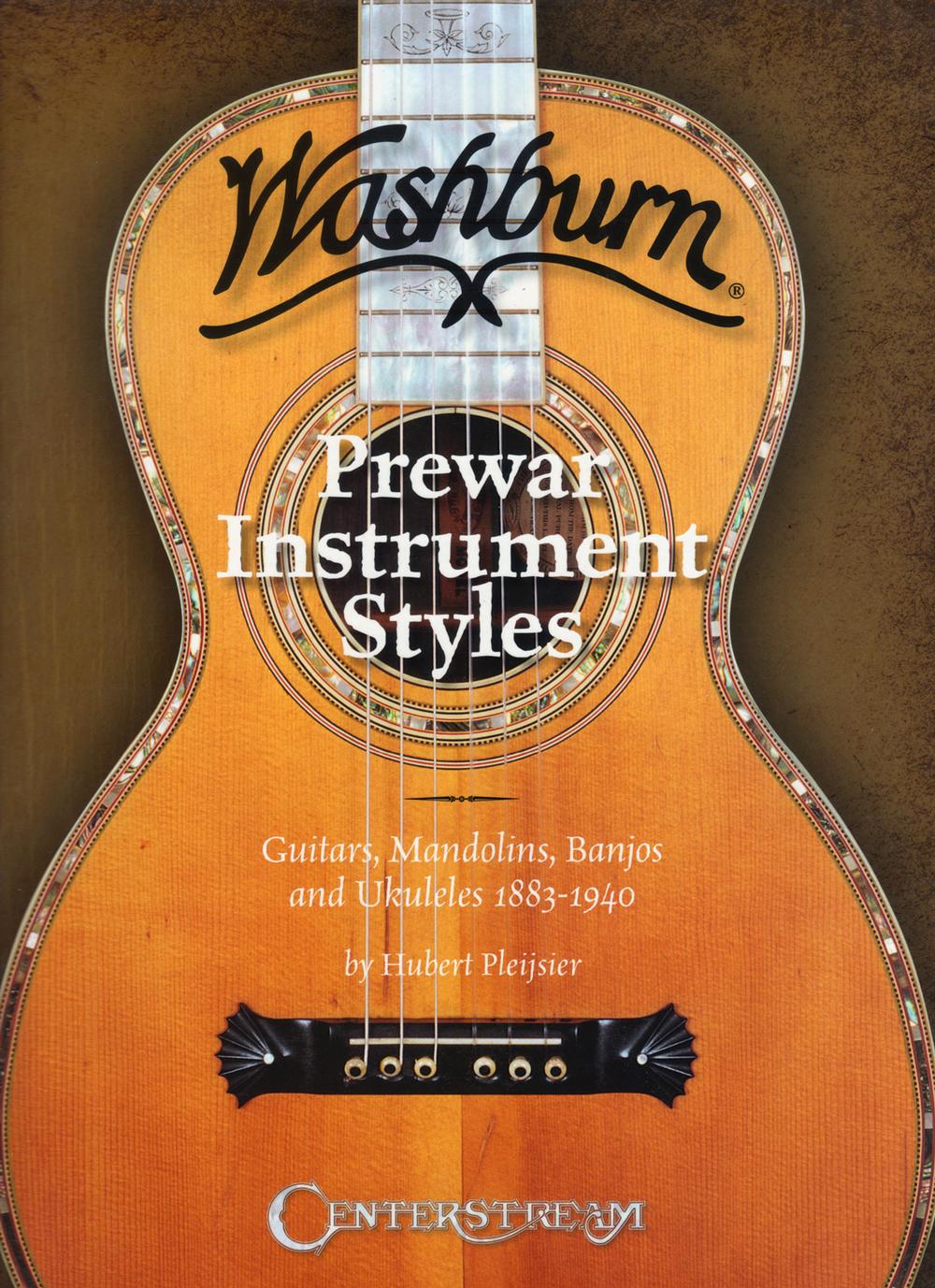 Washburn Pre-War Instrument Styles: Guitars, Mandolins, Banjos and Ukuleles 1883-1940