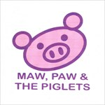 maw, paw + the piglets