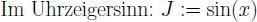 \normalsize \text{Im Uhrzeigersinn: } J := sin(x)