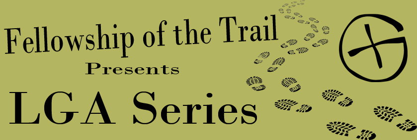 The Fellowship of the Trail is proud to present the LGA series.