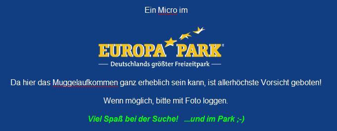 Ein Mirco im Europapark. Da hier das Muggelaufkommen ganz erheblich sein kann, ist allerhöchste Vorsicht geboten! Wenn möglich, bitte mit Foto loggen.
