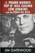 Image for  J. Frank Norris-Top O'Hill Casino-Lew Jenkins and the Texas Oil Rich.