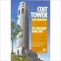 Image for Coit Tower, San Francisco, Its History and Art  -  San Francisco, CA