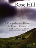 Image for Rose Hill - A Comprehensive History of a Pioneer Cemetery in the Mount Diablo Coal Field