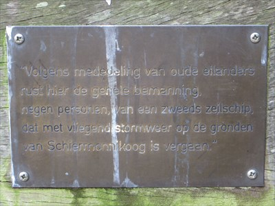 """Translation: """"Here rests the complete crew (9 sailor) of a Swedish vessel that grounded near Schiermonnikoog in a very heavy storm according old inhabitants."""""""