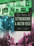 Image for The Story of Sittingbourne & Milton Regis - Sittingbourne, Kent
