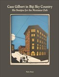 Image for Cass Gilbert in Big Sky Country: His Designs for the Montana Club