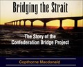 Image for Bridging the Strait: The Story of The Confederation Bridge Project
