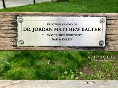 "The dedication plaque reads: <br> IN LOVING MEMORY OF <BR> <B>DR. JORDAN MATTHEW BALTER</B> <BR> ""...BY OUR SIDE FOREVER"" <BR> DAD & KAREN"