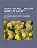 Image for History of the Town and Castle of Cardiff - South Wales, UK