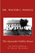 Image for The Alexander Dobbin House in Gettysburg: A Short History - Gettysburg, PA