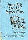 Image for Some Talk About a Copper Mine: A History of Bagdad, Arizona Hardcover  – 1990