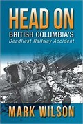 Image for Head-On: British Columbia's Deadliest Railway Accident