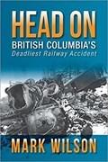Image for Head-On: British Columbia's Deadliest Railway Accident
