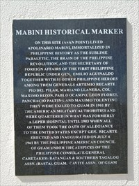 On this site(Asan Point) lived Apolinario Mabini, immortalized in Philippine history as the Sublime Paralytic, the Brain of the Philippine Revolution, and the Secretary of Foreign Affairs of the First Philippine Republic under General Emilio Aguinaldo.   Together with 51 other Philippine heroes among them Generals Artemio Recarte, Pio Del Pilar, Mariano LLanera, Col. Maximo Hizon, Pablo Ocampo, Leon Flores, Pancracho Palting, and Maximo Tolentino.  They were exiled to Guam n 1901 by the American military authorities and were quartered in what was formerly a leper hospital until 1903 when all of them took the Oath of Allegiance to the United States except General Ricarte. Erected and inaugurated on July 4th, 1961 by the Philippine American Council of Guam under the auspice of the Philippine Consulate General.  Caretaker: Batangas & Southern Tagalog Assn.(Basta), Guam. Cavite Assn. of Guam