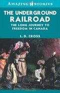 Image for The Underground Railroad: The long journey to freedom in Canada