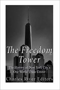 Image for The Freedom Tower: The History of New York City's One World Trade Center