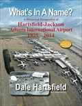 Image for What's In A Name?: A Historical Perspective of Hartsfield-Jackson Atlanta International Airport