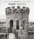 Image for Dark Spaces: Montana's Historic Penitentiary at Deer Lodge
