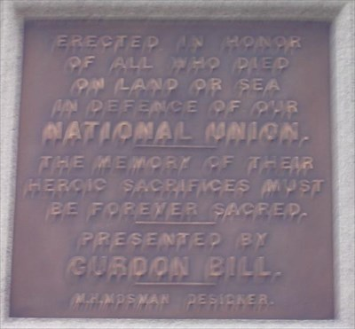 Erected in honor of all who died on land or sea in defence of our NATIONAL UNION.  The memory of their heroic sacrifices must be forever sacred.  Presented by GURDON BILL.  M.H.Mosman designer.