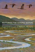Image for Restoring the Shining Waters: Superfund Success at Milltown, Montana