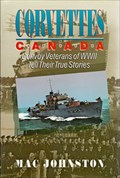 Image for Corvettes Canada : convoy veterans of WWII tell their true stories
