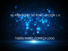 AS AVENTURA DO ROBÔ JAILSON 2 !!!