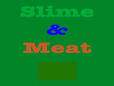Slime & Meats