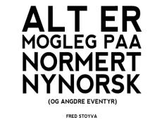 Alt er mogleg på normert nynorsk (og andre eventyr)
