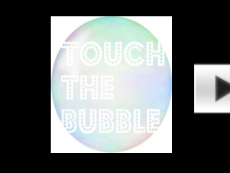 Touch The Bubble