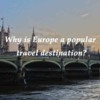 Why is Europe a popular travel destination?